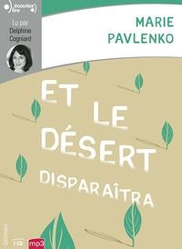 Marie Pavlenko - Et le désert disparaîtra. 1 CD audio MP3