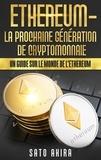 Akira Sato - Ethereum, la prochaine génération de cryptomonnaie - Un guide sur le monde de l'Ethereum.