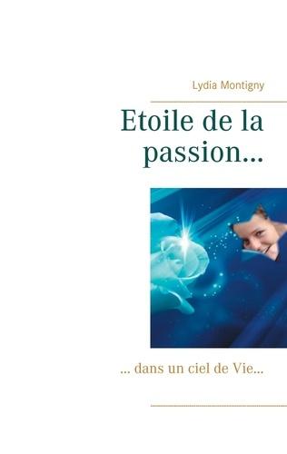 Lydia Montigny - Etoile de la passion... - ... dans un ciel de Vie....