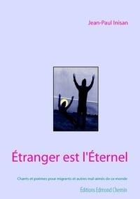Jean-Paul Inisan - Etranger est l'éternel - Chants et poèmes pour migrants et autres mal-aimés de ce monde.