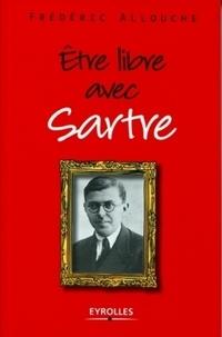 Frédéric Allouche - Etre libre avec Sartre.