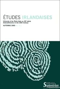 Carle Bonafous-Murat et Wesley Hutchinson - Etudes irlandaises N° 28-2 Automne 2003 : L'Irlande et les Etats-Unis au 20e siècle : Ireland/America in the 20th Century.