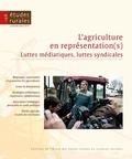 Ivan Chupin et Pierre Mayance - Etudes rurales N° 198, juillet-déce : L'agriculture en représentation(s) - Luttes médiatiques, luttes syndicales.