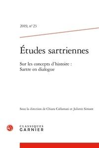 Classiques Garnier - Etudes sartriennes N° 23/2019 : Sur les concepts d'histoire - Sartre en dialogue.