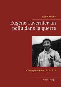 Jean Clément - Eugène Tavernier, un poilu dans la guerre - Tome 2, Salonique.