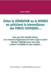 Martine Ménard - Evitez la séparation ou le divorce en sollicitant la bienveillance des forces cosmiques....