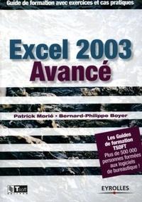 Patrick Morié et Bernard-Philippe Boyer - Excel 2003 avancé - Guide de formation avec exercices et cas pratiques.