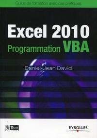 Daniel-Jean David - Excel 2010 Programmation VBA - Guide de formation avec cas pratiques.