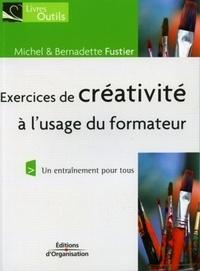 Michel Fustier et Bernadette Fustier - Exercices de créativité - A l'usage du formateur.