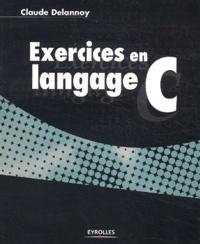 Claude Delannoy - Exercices en langage C.