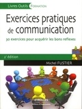 Michel Fustier - Exercices pratiques de communication - 30 Exercices pour acquérir les bons réflexes.