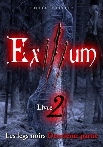 Frédéric Bellec - Exilium Tome 2 : Les legs noirs - 2eme partie.