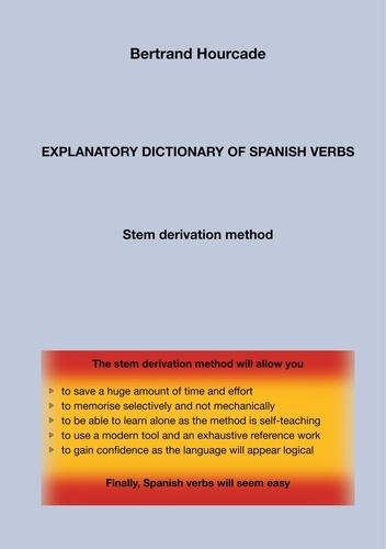 Bertrand Hourcade - Explanatory dictionary of spanish verbs - Stem derivation method.