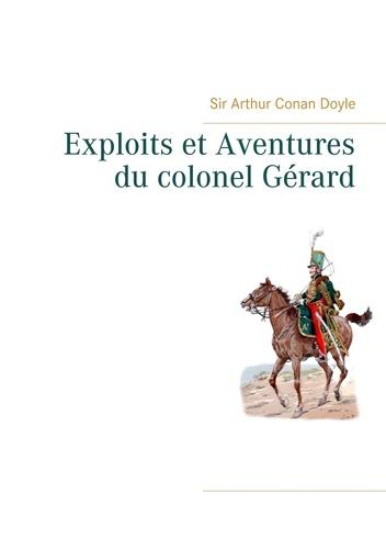 Arthur Conan Doyle - Exploits et aventures du colonel Gérard.