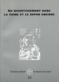 PU Vincennes - Extrême-Orient Extrême-Occident N° 20 : Du divertissement dans la Chine et le Japon anciens.