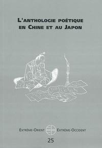 Jacqueline Pigeot et François Martin - Extrême-Orient Extrême-Occident N° 25 : L'Anthologie poétique en Chine et au Japon.
