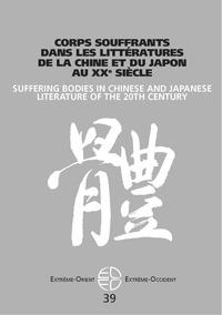 Cécile Saka et Gérard Siary - Extrême-Orient Extrême-Occident N° 39 : Corps souffrants dans les littératures de la Chine et du Japon au XXe siècle.