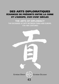 Bing Zhao et Isabelle Landry-Deron - Extrême-Orient Extrême-Occident N° 43 : Des arts diplomatiques - Echanges de présents entre la Chine et l'Europe, XVIIe-XVIIIe siècles.