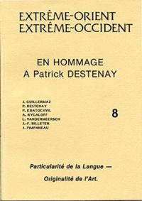 Jacques Guillermaz et Patrick Destenay - Extrême-Orient Extrême-Occident N° 8 : Particularité de la langue - Originalité de l'art - En hommage à Patrick Destenay.