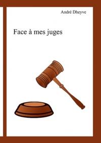 André Dheyve - Face à mes juges.