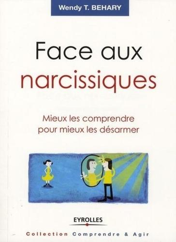 Face aux narcissiques. Mieux les comprendre pour mieux les désarmer