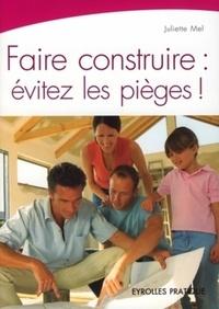 Juliette Mel - Faire construire : évitez les pièges !.