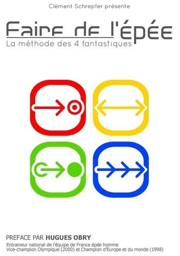 Clément Schrepfer - Faire de l'épée - La méthode des 4 fantastiques.