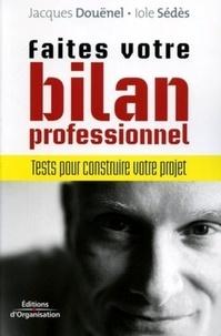 Iole Sedes et Jacques Douënel - Faites votres bilan professionnel - Tests pour construire votre projet.