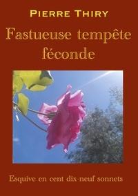 Pierre Thiry - Fastueuse tempête féconde - Esquive en cent dix-neuf sonnets.