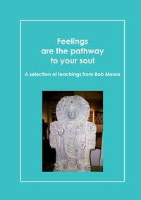 Feelings are the pathway to your soul - A reader of Bob Moore talks.pdf