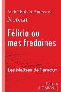 Andréa de Nerciat - Félicia ou mes fredaines - Les Maîtres de l'Amour.