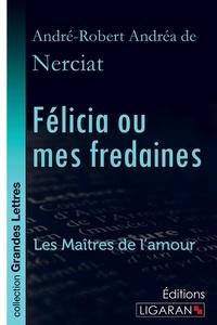 André-Robert Andréa Nerciat (de) - Félicia ou mes fredaines - Les Maîtres de l'Amour.