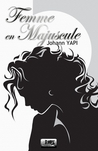 Johann Yapi - Femme en majuscule.