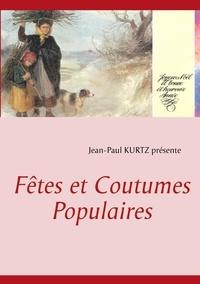 Jean-Paul Kurtz - Fêtes et coutumes populaires.