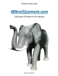 Jacques Roulland - #fibre(S)cement.com - 120 years of the history of an industry.