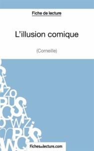 Mon éditeur Numérique - Fiche de lecture : L'illusion comique - Analyse complète de l'oeuvre.