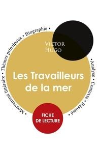 Victor Hugo - Fiche de lecture Les Travailleurs de la mer (Étude intégrale).