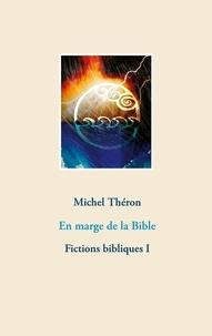 Michel Théron - Fictions bibliques Tome 1 : En marge de la Bible.