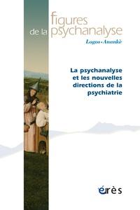 Patrick Landman et Olivier Douville - Figures de la psychanalyse N° 31 : La psychanalyse et les nouvelles directions de la psychiatrie.