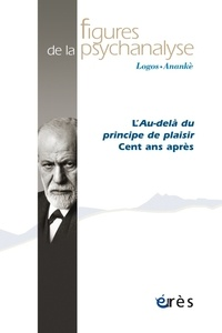 Collectif - Figures de la psychanalyse N° 39 : Centenaire de l'au-delà du principe de plaisir.