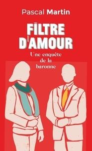 Pascal Martin - Filtre d'amour - Une enquête de la baronne.