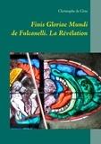 Christophe de Cène - Finis gloriae mundi de fulcanelli - La Révélation.
