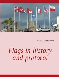 Jean-Claude Meyer - Flags in history and protocol.