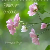 Véronique Peyle - Fleurs et saisons (Calendrier mural 2020 300 × 300 mm Square) - Des fleurs selon les saisons (Calendrier mensuel, 14 Pages ).