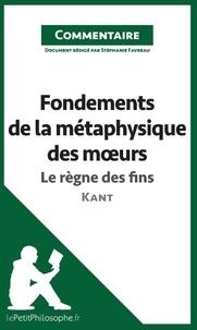 Fondements de la métaphysique des moeurs de Kant - le règne des fins (commentaire) - Comprendre la philosophie.pdf