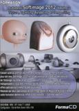Nicolas Villeneuve et Bérénice Rogazy - Formation Autodesk Softimage 2012 - Volume 2, Texture, Lighting, Rendering et Compositing. 1 DVD