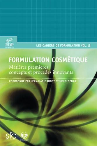 Formulation cosmétique. Matières premières, concepts et procédés innovants