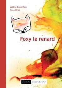 Valérie Bonenfant et Anne Uriot - Foxy le renard - Les contes de Valérie Bonenfant.