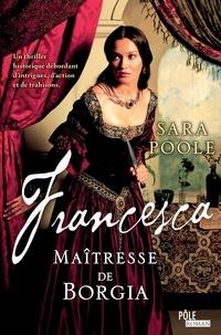 Sara Poole - Francesca, la maitresse de Borgia.