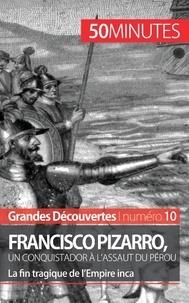AUDE Cirier - Francisco Pizarro, un conquistador à l'assaut du Pérou - La fin tragique de l'Empire inca.
